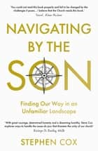 Navigating by the Son - Finding Our Way in an Unfamiliar Landscape ebook by Stephen Cox