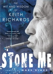 Stone Me - The Wit and Wisdom of Keith Richards ebook by Mark Blake