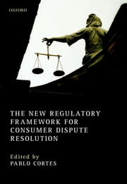 The New Regulatory Framework for Consumer Dispute Resolution ebook by Pablo Cortés