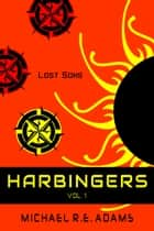 Harbingers (Vol. 1): Lost Sons ebook by Michael R.E. Adams