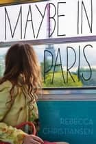 Maybe in Paris ebook by Rebecca Christiansen