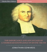 The Importance and Advantage of a Thorough Knowledge of Divine Truth (Illustrated Edition) ebook by Jonathan Edwards