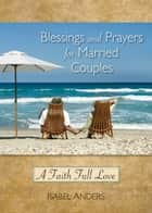Blessings and Prayers for Married Couples ebook by Anders, Isabel
