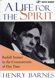 A Life for the Spirit ebook by Henry Barnes, Robert McDermott