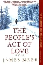 The People's Act of Love - A Novel ebook by James Meek