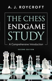 The Chess Endgame Study - A Comprehensive Introduction Second Edition ebook by A. J. Roycroft