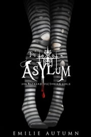 The Asylum for Wayward Victorian Girls ebook de Emilie Autumn