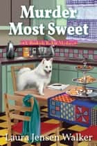 Murder Most Sweet - A Bookish Baker Mystery ebook by
