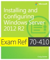 Exam Ref 70-410 Installing and Configuring Windows Server 2012 R2 (MCSA) ebook by Craig Zacker