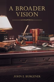 A Broader Vision ebook by John E Burgener