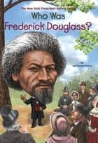Who Was Frederick Douglass? ebook by April Jones Prince, Robert Squier, Who HQ