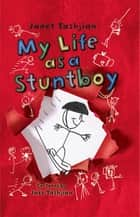 My Life as a Stuntboy ebook by Janet Tashjian, Jake Tashjian