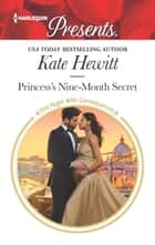 Princess's Nine-Month Secret - A Contemporary Royal Romance ebook by Kate Hewitt