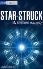 Star-Struck - My Adventures in Astrology ebook by Leslie Scrivener
