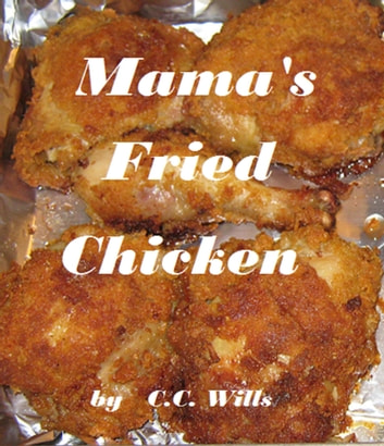 Mama's Fried Chicken ebook by C.C. Wills