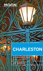 Moon Charleston - Including Hilton Head & the Lowcountry ebook by Jim Morekis