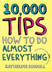 10,000 Tips ebook by Katherine Sorrell