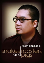 Snakes, roosters & pigs ebook by Tsem Rinpoche
