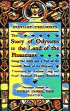 The story of Odysseus in the land of the Phæacians - Being the sixth and a part of the seventh book of the Odyssey. ebook by Homer, Andrew Lang, Prof Samuel Henry Butcher,...
