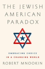 The Jewish American Paradox - Embracing Choice in a Changing World ebook by Robert H. Mnookin