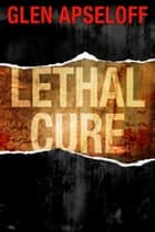 Lethal Cure ebook by