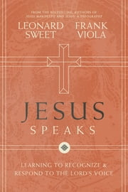 Jesus Speaks - Learning to Recognize and Respond to the Lord's Voice ebook by Leonard Sweet,Frank Viola