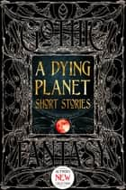 A Dying Planet Short Stories ebook by Barton Aikman, V. K. Blackwell, Steve Carr,...