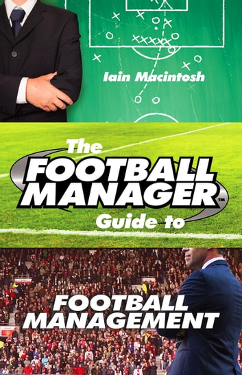 The Football Manager's Guide to Football Management ebook by Iain Macintosh
