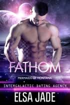 Fathom - Intergalactic Dating Agency ebook by Elsa Jade
