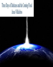 Three Days Of Darkness and the Coming Flood ebook by Jesus Villalobos