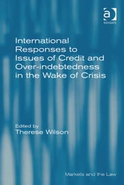 International Responses to Issues of Credit and Over-indebtedness in the Wake of Crisis ebook by Dr Therese Wilson,Professor Geraint Howells