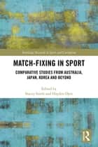 Match-Fixing in Sport - Comparative Studies from Australia, Japan, Korea and Beyond ebook by Stacey Steele, Hayden Opie