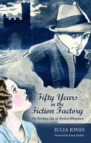 Fifty Years in the Fiction Factory - The Working Life of Herbert Allingham (1867-1936) ebook by Julia Jones