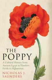 The Poppy - A History of Conflict, Loss, Remembrance, and Redemption ebook by Nicholas J. Saunders