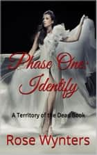 Phase One: Identify - Territory of the Dead, #1 ebook by Rose Wynters