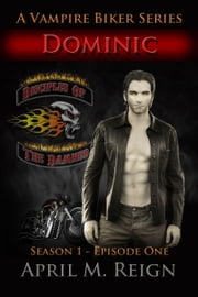 Dominic (A Vampire Biker Series) Season 1 Episode 1 ebook by April M. Reign