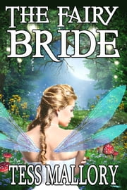 The Fairy Bride ebook by Tess Mallory