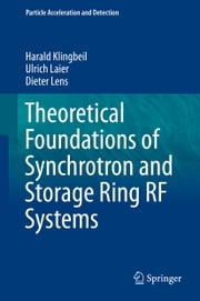 Theoretical Foundations of Synchrotron and Storage Ring RF Systems ebook by Harald Klingbeil,Ulrich Laier,Dieter Lens