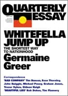 Quarterly Essay 11 Whitefella Jump Up - The Shortest Way to Nationhood ebook by Germaine Greer