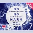 Do No Harm - Stories of Life, Death and Brain Surgery audiobook by Henry Marsh