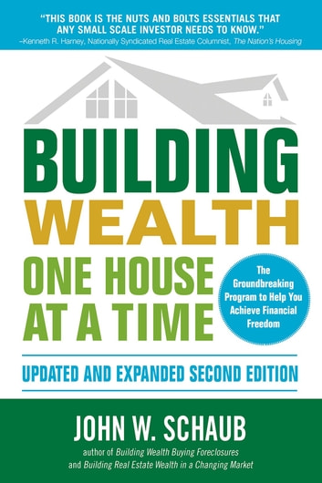 Building Wealth One House at a Time, Updated and Expanded, Second Edition ebook by John Schaub