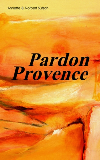Pardon Provence ebook by Norbert Sütsch