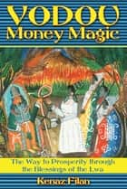 Vodou Money Magic - The Way to Prosperity through the Blessings of the Lwa ebook by Kenaz Filan
