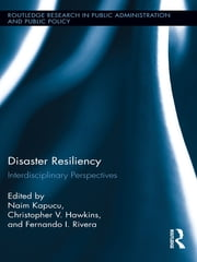 Disaster Resiliency - Interdisciplinary Perspectives ebook by Naim Kapucu,Christopher V. Hawkins,Fernando I. Rivera