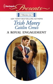 A Royal Engagement - A Contemporary Royal Romance ebook by Trish Morey, Caitlin Crews