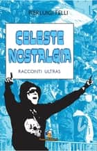 Celeste nostalgia ebook by Pierluigi Felli