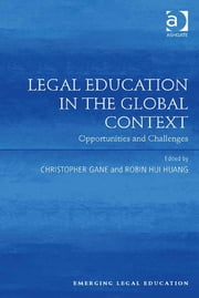 Legal Education in the Global Context - Opportunities and Challenges ebook by Professor Christopher Gane,Professor Hui Huang,Professor Paul Maharg,Professor Elizabeth Mertz,Professor Meera E. Deo