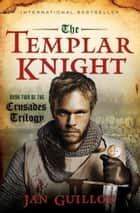 The Templar Knight - Book Two of the Crusades Trilogy ebook by Jan Guillou