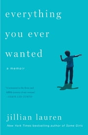 Everything You Ever Wanted - A Memoir ebook by Jillian Lauren