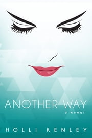 Another Way - A Novel ebook by Holli Kenley